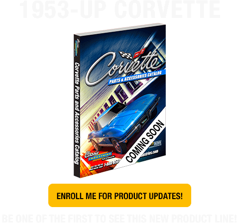 1953-2017 Corvette - Coming Soon -  Be one of the first to see this product line!